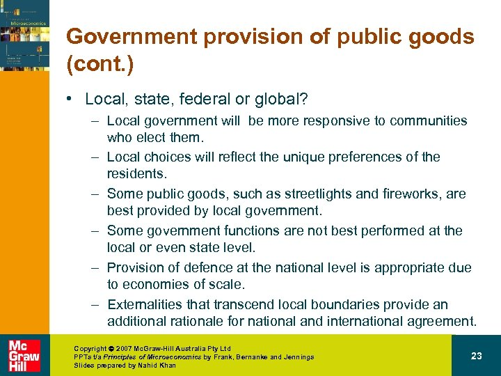 Government provision of public goods (cont. ) • Local, state, federal or global? –