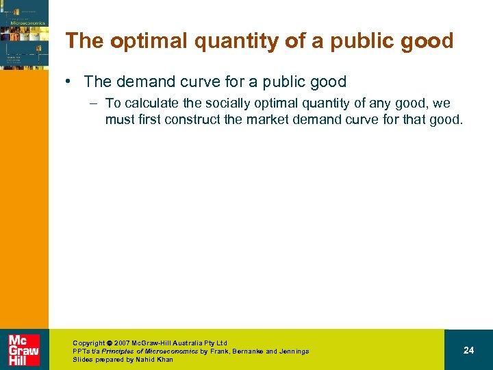 The optimal quantity of a public good • The demand curve for a public