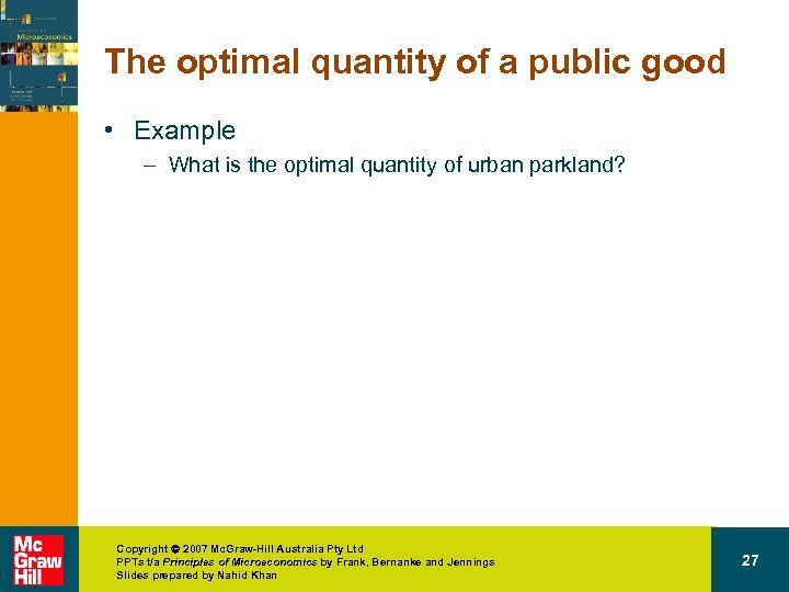 The optimal quantity of a public good • Example – What is the optimal