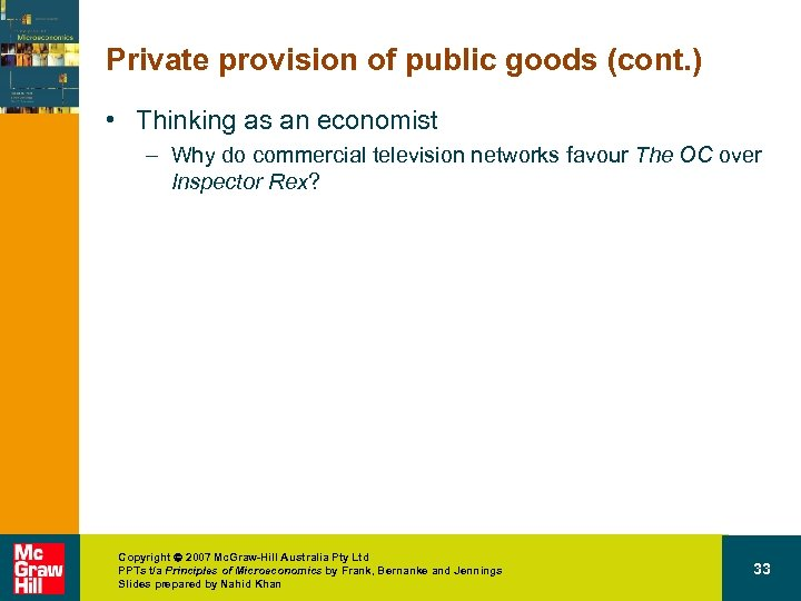 Private provision of public goods (cont. ) • Thinking as an economist – Why