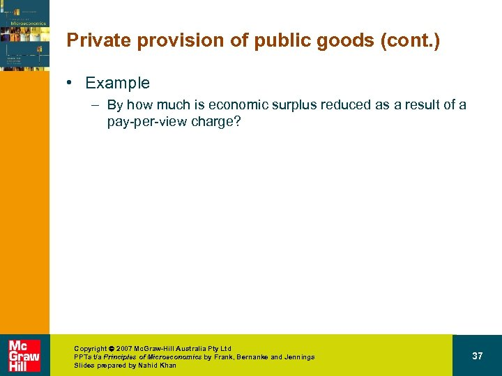 Private provision of public goods (cont. ) • Example – By how much is