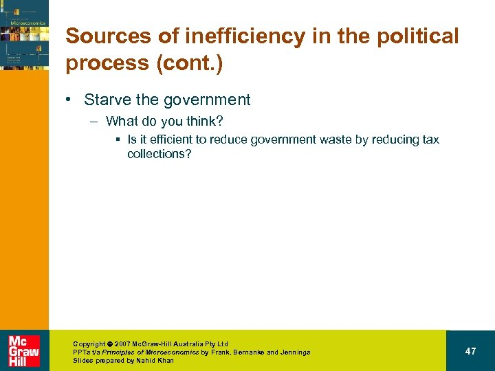 Sources of inefficiency in the political process (cont. ) • Starve the government –