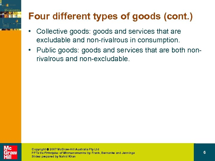 Four different types of goods (cont. ) • Collective goods: goods and services that