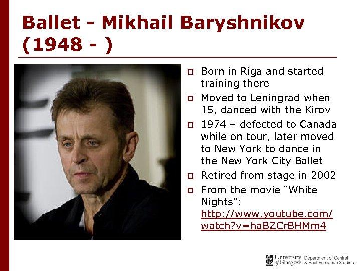 Ballet - Mikhail Baryshnikov (1948 - ) p p p Born in Riga and