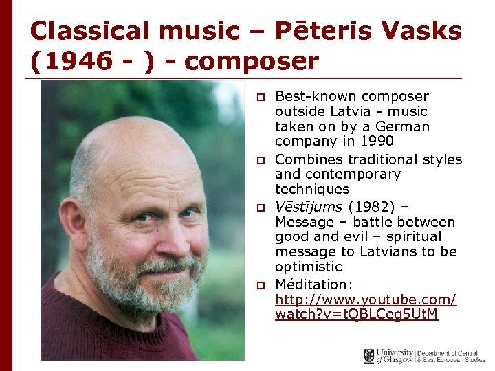 Classical music – Pēteris Vasks (1946 - ) - composer p p Best-known composer