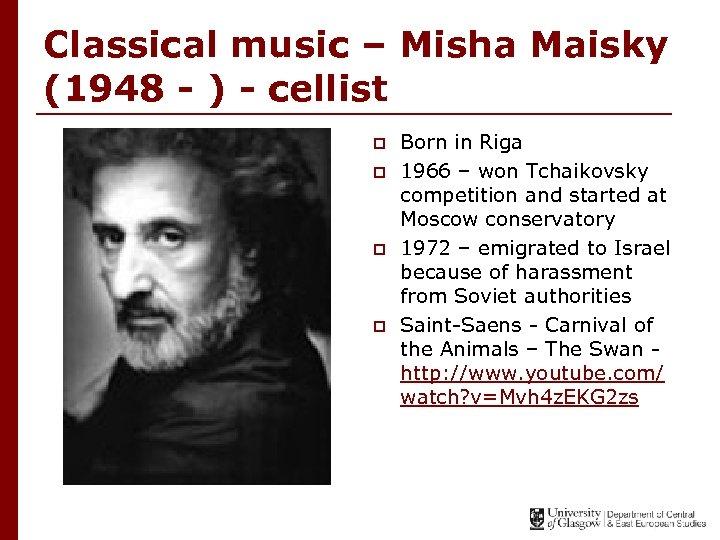 Classical music – Misha Maisky (1948 - ) - cellist p p Born in