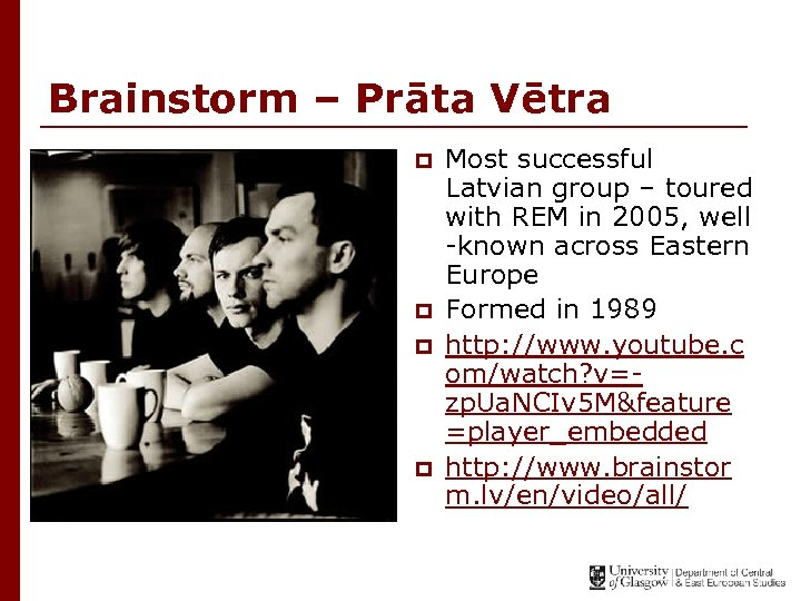 Brainstorm – Prāta Vētra p p Most successful Latvian group – toured with REM