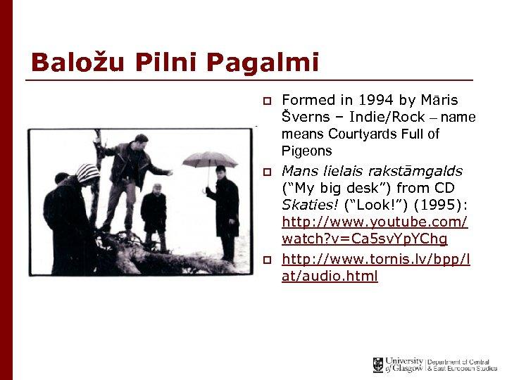 Baložu Pilni Pagalmi p p p Formed in 1994 by Māris Šverns – Indie/Rock