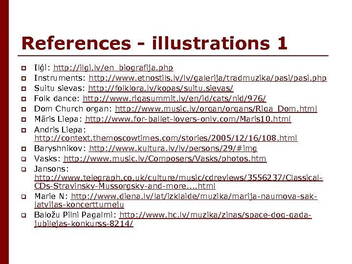 References - illustrations 1 p p p p q q Ilģi: http: //ilgi. lv/en_biografija.