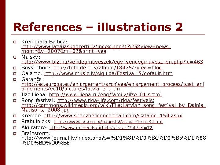 References – illustrations 2 q q q Kremerata Baltica: http: //www. latvijaskoncerti. lv/index. php?