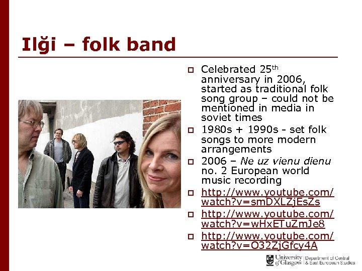 Ilği – folk band p p p Celebrated 25 th anniversary in 2006, started