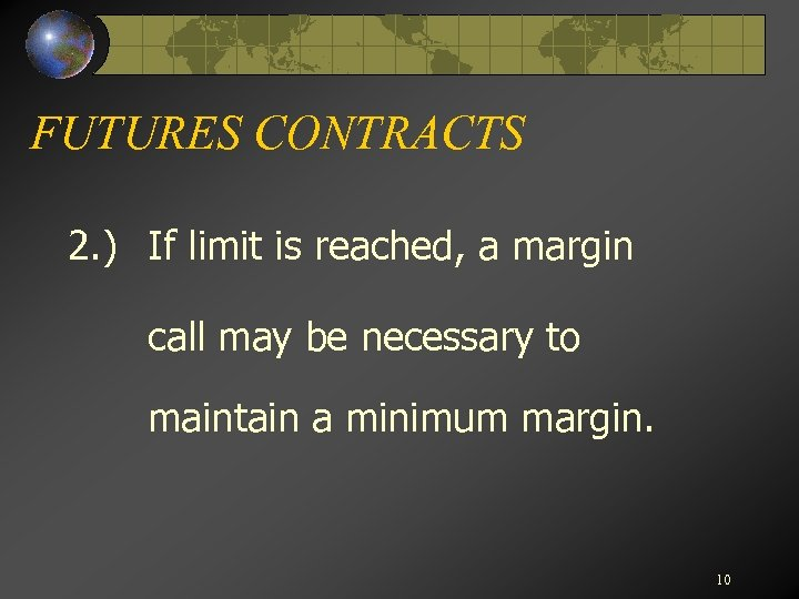 FUTURES CONTRACTS 2. ) If limit is reached, a margin call may be necessary