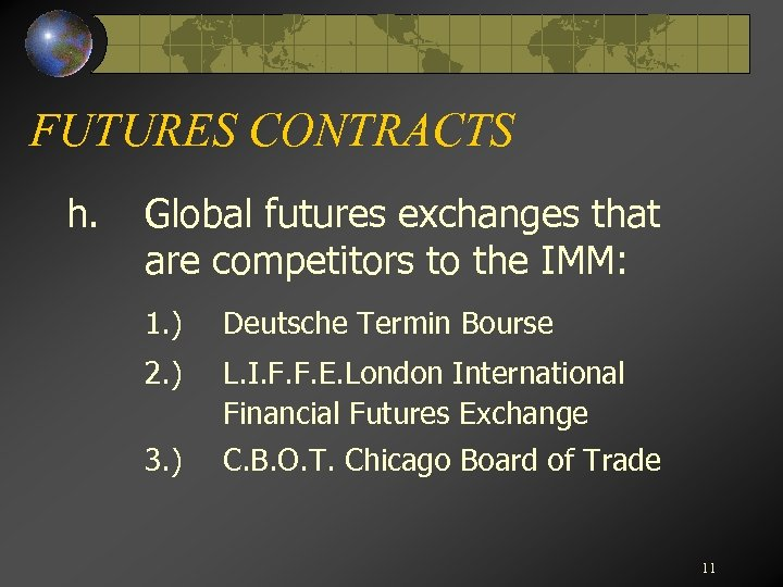 FUTURES CONTRACTS h. Global futures exchanges that are competitors to the IMM: 1. )