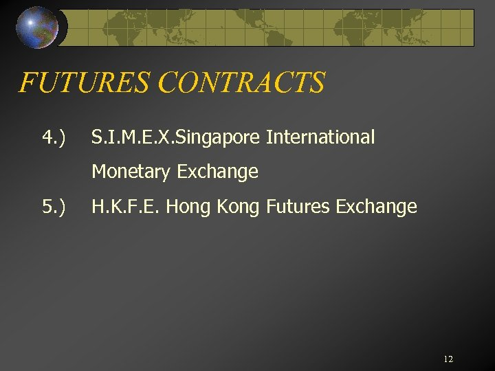 FUTURES CONTRACTS 4. ) S. I. M. E. X. Singapore International Monetary Exchange 5.