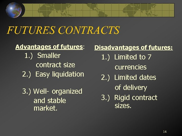 FUTURES CONTRACTS Advantages of futures: 1. ) Smaller contract size 2. ) Easy liquidation