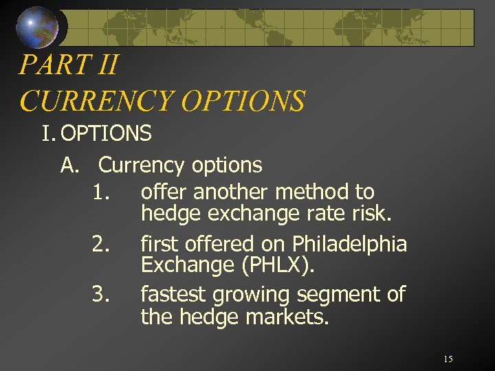 PART II CURRENCY OPTIONS I. OPTIONS A. Currency options 1. offer another method to