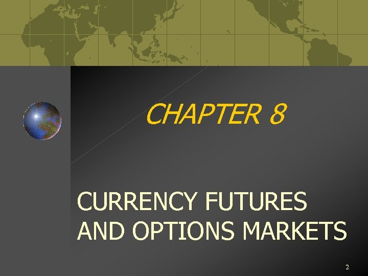 CHAPTER 8 CURRENCY FUTURES AND OPTIONS MARKETS 2