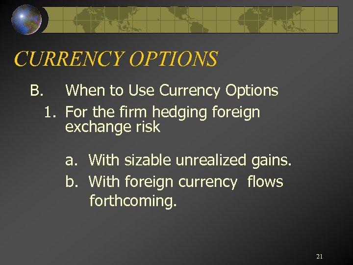 CURRENCY OPTIONS B. When to Use Currency Options 1. For the firm hedging foreign