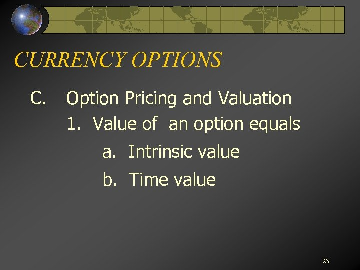 CURRENCY OPTIONS C. Option Pricing and Valuation 1. Value of an option equals a.