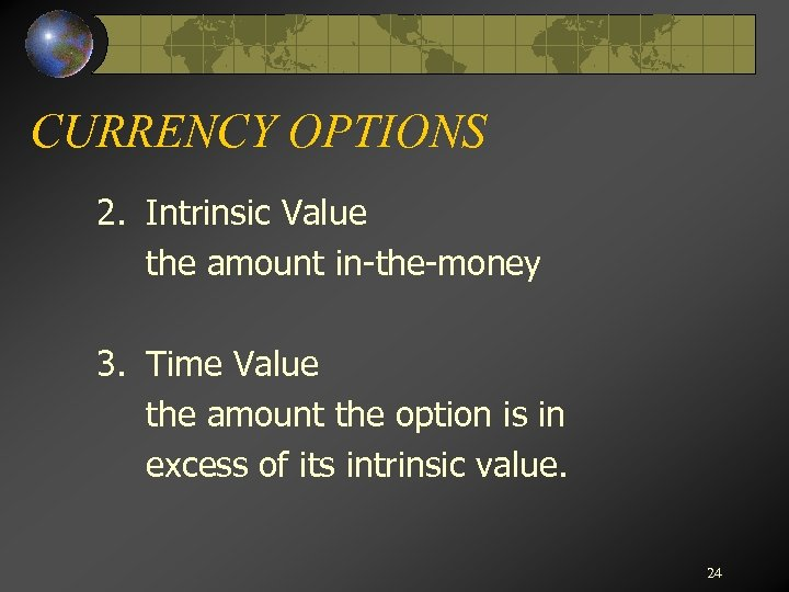 CURRENCY OPTIONS 2. Intrinsic Value the amount in-the-money 3. Time Value the amount the