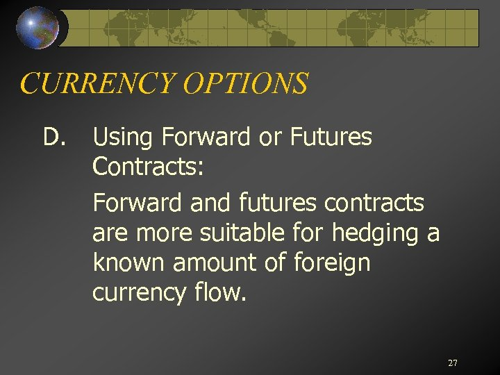CURRENCY OPTIONS D. Using Forward or Futures Contracts: Forward and futures contracts are more