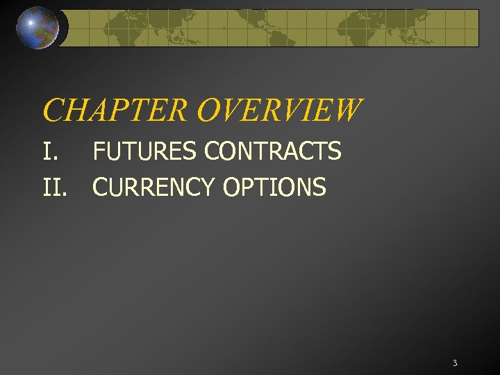 CHAPTER OVERVIEW I. FUTURES CONTRACTS II. CURRENCY OPTIONS 3