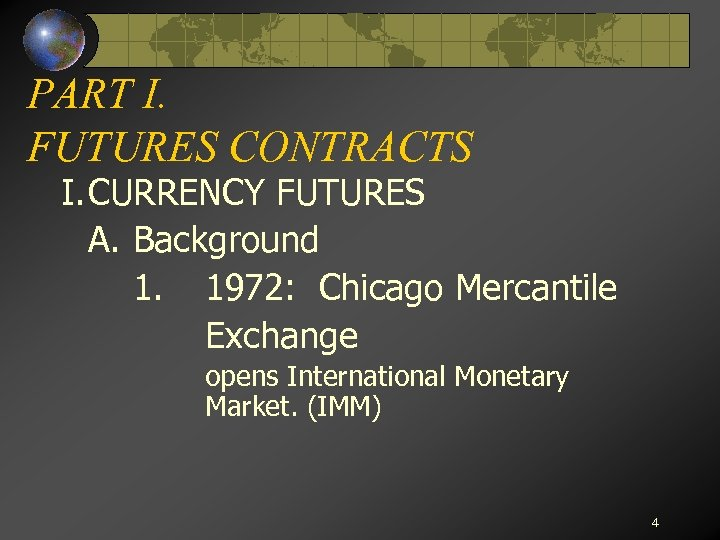 PART I. FUTURES CONTRACTS I. CURRENCY FUTURES A. Background 1. 1972: Chicago Mercantile Exchange
