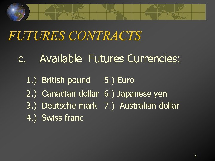 FUTURES CONTRACTS c. Available Futures Currencies: 1. ) British pound 5. ) Euro 2.