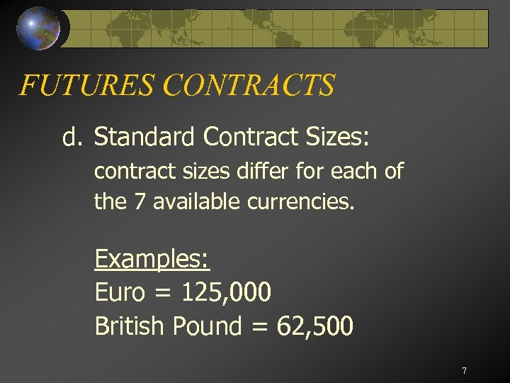 FUTURES CONTRACTS d. Standard Contract Sizes: contract sizes differ for each of the 7