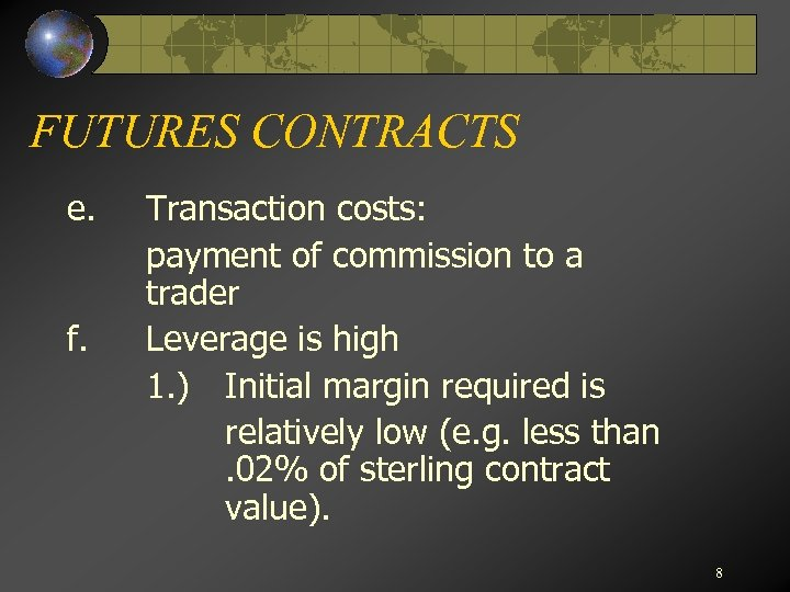FUTURES CONTRACTS e. f. Transaction costs: payment of commission to a trader Leverage is