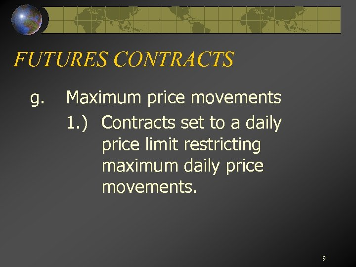 FUTURES CONTRACTS g. Maximum price movements 1. ) Contracts set to a daily price
