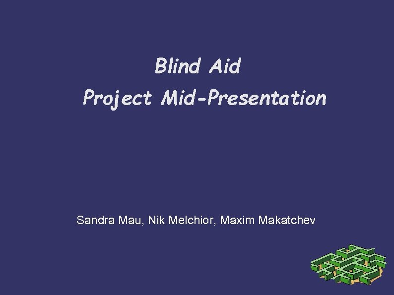 Blind Aid Project Mid-Presentation Sandra Mau, Nik Melchior, Maxim Makatchev