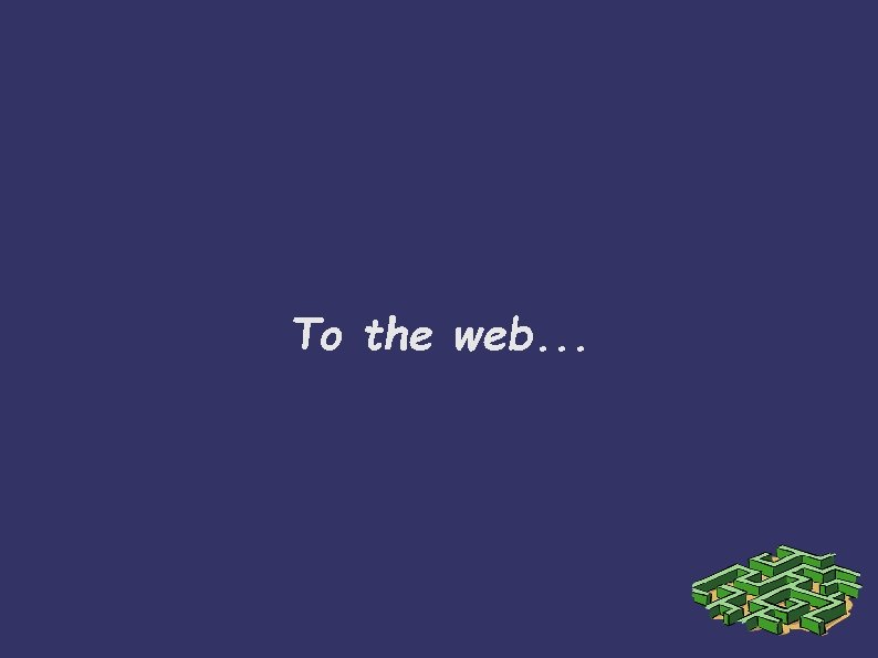 To the web. . .