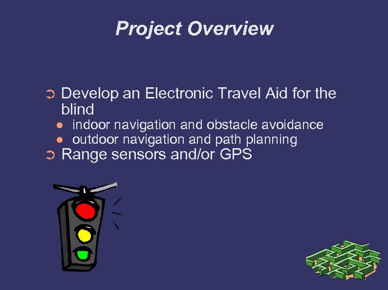 Project Overview ➲ Develop an Electronic Travel Aid for the blind ➲ indoor navigation