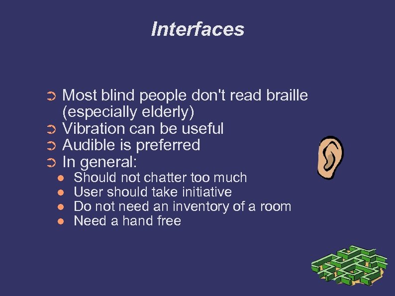 Interfaces Most blind people don't read braille (especially elderly) ➲ Vibration can be useful
