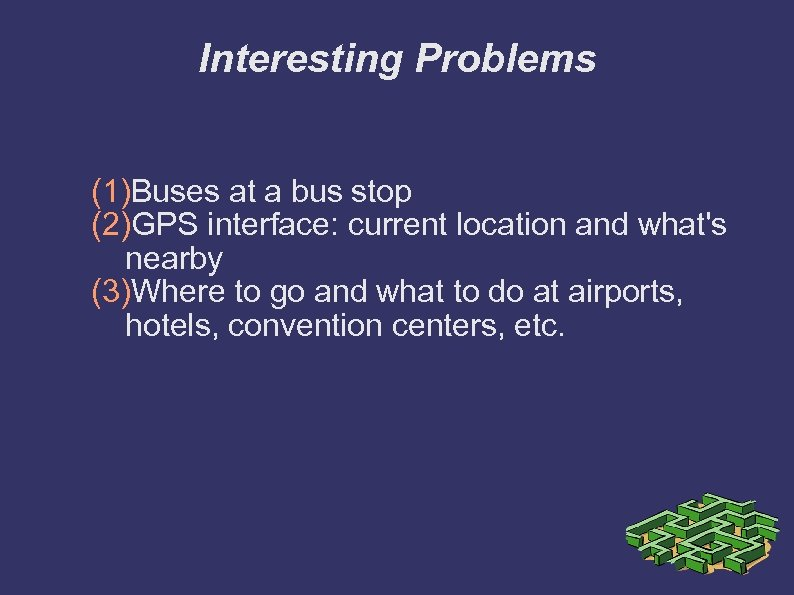 Interesting Problems (1)Buses at a bus stop (2)GPS interface: current location and what's nearby