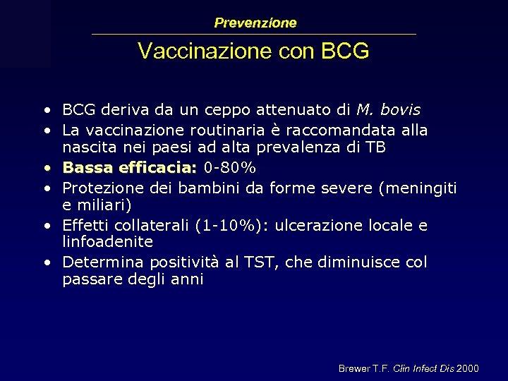 Prevenzione Vaccinazione con BCG • BCG deriva da un ceppo attenuato di M. bovis