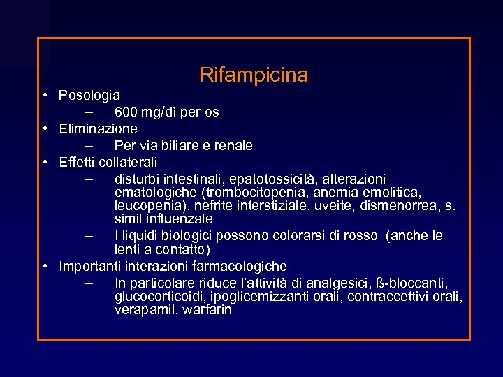 Rifampicina • Posologia – 600 mg/dì per os • Eliminazione – Per via biliare