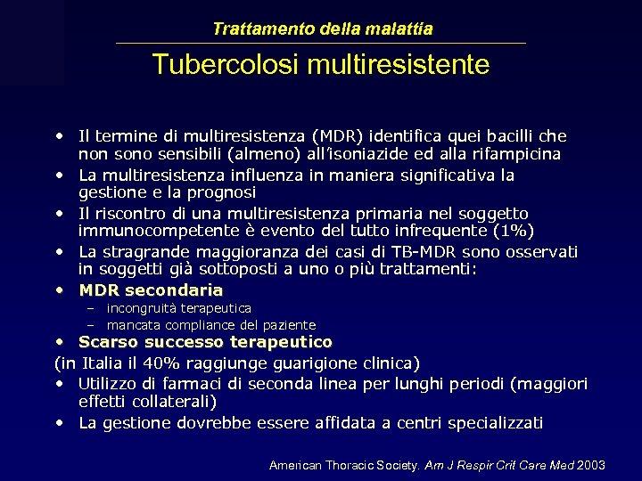 Trattamento della malattia Tubercolosi multiresistente • Il termine di multiresistenza (MDR) identifica quei bacilli