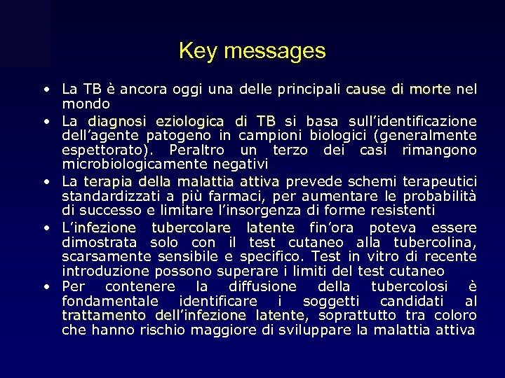 Key messages • La TB è ancora oggi una delle principali cause di morte