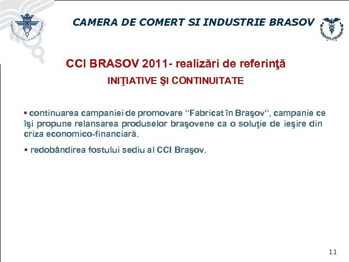CAMERA DE COMERT SI INDUSTRIE BRASOV CCI BRASOV 2011 - realizări de referinţă INIŢIATIVE