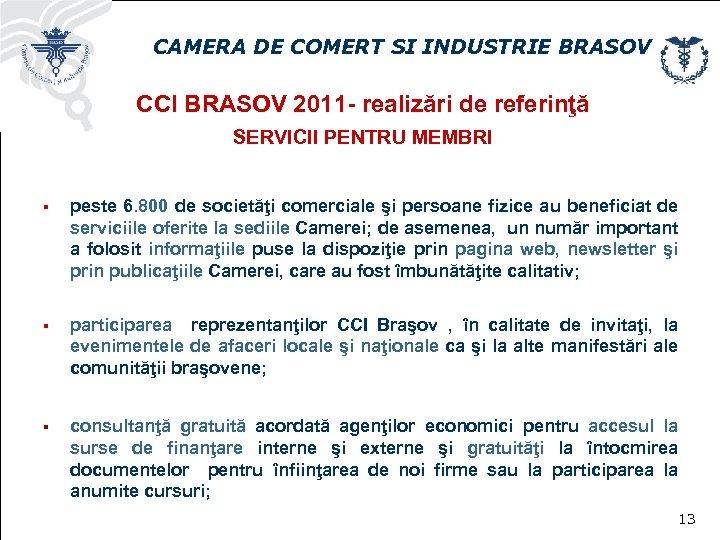 CAMERA DE COMERT SI INDUSTRIE BRASOV CCI BRASOV 2011 - realizări de referinţă SERVICII