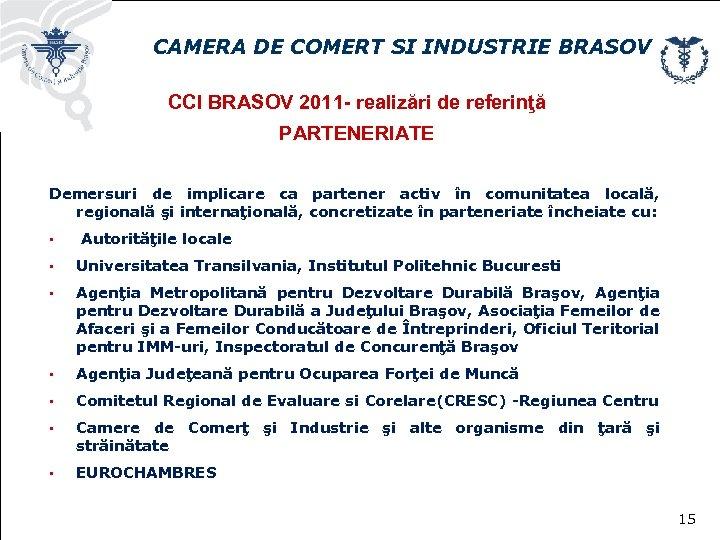CAMERA DE COMERT SI INDUSTRIE BRASOV CCI BRASOV 2011 - realizări de referinţă PARTENERIATE
