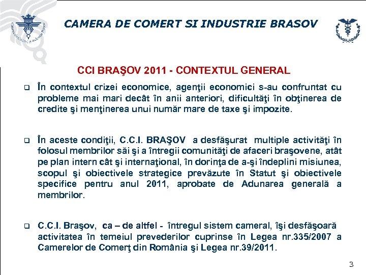 CAMERA DE COMERT SI INDUSTRIE BRASOV CCI BRAŞOV 2011 - CONTEXTUL GENERAL q În
