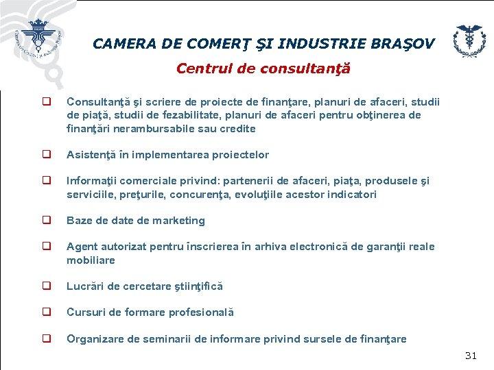 CAMERA DE COMERŢ ŞI INDUSTRIE BRAŞOV Centrul de consultanţă q Consultanţă şi scriere de