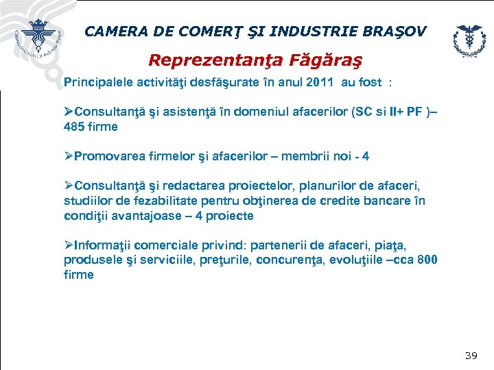 CAMERA DE COMERŢ ŞI INDUSTRIE BRAŞOV Reprezentanţa Făgăraş Principalele activităţi desfăşurate în anul 2011