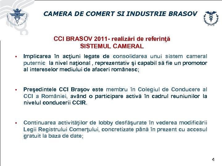 CAMERA DE COMERT SI INDUSTRIE BRASOV CCI BRASOV 2011 - realizări de referinţă SISTEMUL