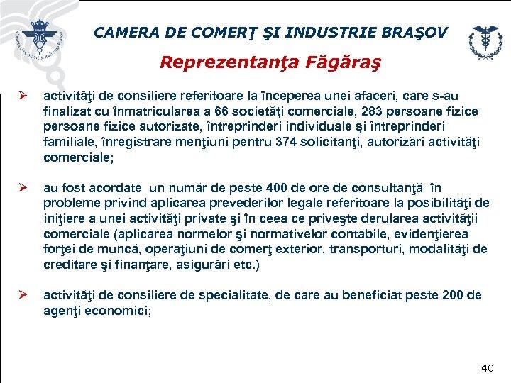 CAMERA DE COMERŢ ŞI INDUSTRIE BRAŞOV Reprezentanţa Făgăraş Ø activităţi de consiliere referitoare la