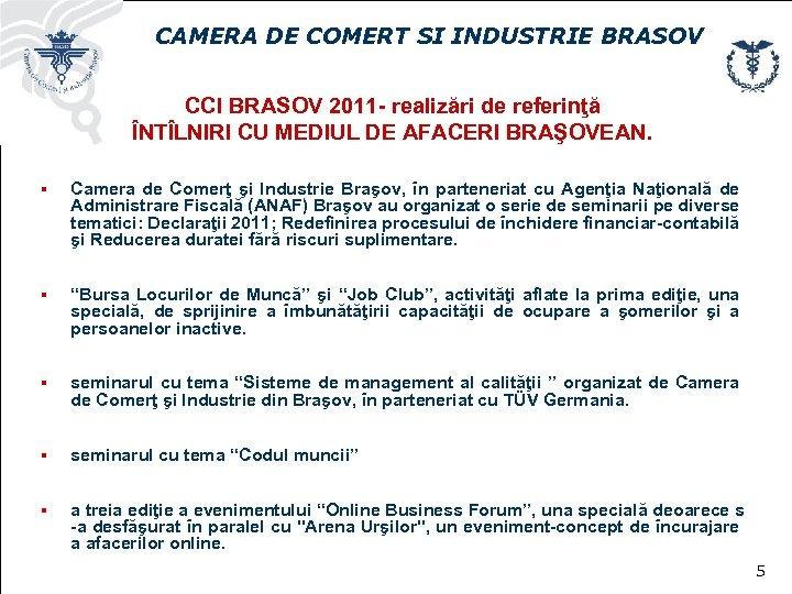 CAMERA DE COMERT SI INDUSTRIE BRASOV CCI BRASOV 2011 - realizări de referinţă ÎNTÎLNIRI