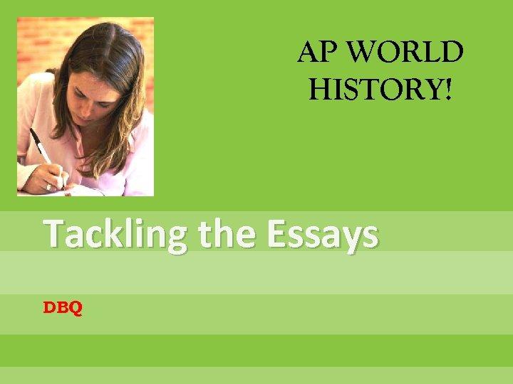 AP WORLD HISTORY! Tackling the Essays DBQ